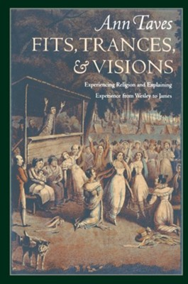 Fits, Trances, and Visions: Experiencing Religion and  Explaining Experience, Softcover  -     By: Ann Taves