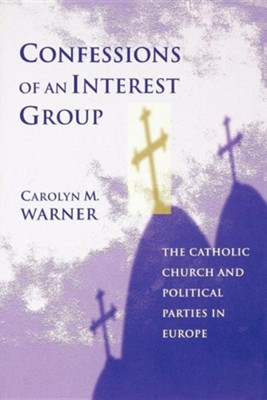 Confessions of an Interest Group: The Catholic Church and Political Parties in Europe  -     By: Carolyn M. Warner