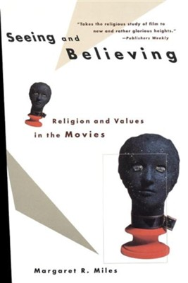 Seeing and Believing  -     By: Margaret R. Miles