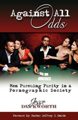 Against All Odds: Men Pursuing Purity in a Pornographic Society  -     By: Jesse Duckworth