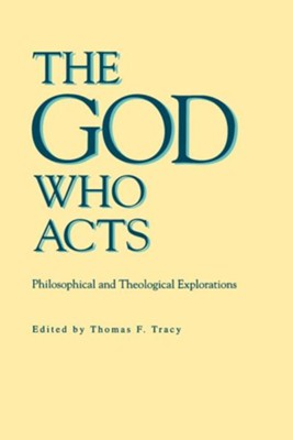 The God Who Acts: Philosophical and Theological Explorations  -     Edited By: Thomas F. Tracy     By: Thomas F. Tracy(ED.)