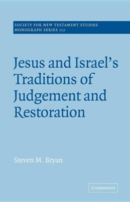 Jesus and Israel's Traditions of Judgement and Restoration  -     Edited By: John Court     By: Steven M. Bryan