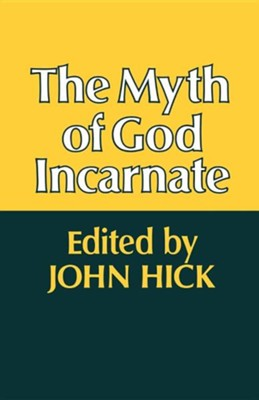 The Myth of God Incarnate  -     Edited By: John Hick     By: John Hick(ED.)