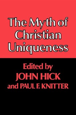 The Myth of Christian Uniqueness  -     Edited By: John Hick     By: Paul F. Knitter