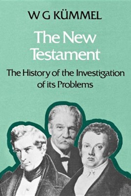 The New Testament: The History of the Investigation of Its Problems  -     By: W.G. Kummel