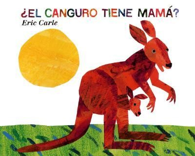 El Canguro Tiene Mama? = Does a Kangaroo Have a Mother  -     By: Eric Carle, Teresa Mlawer