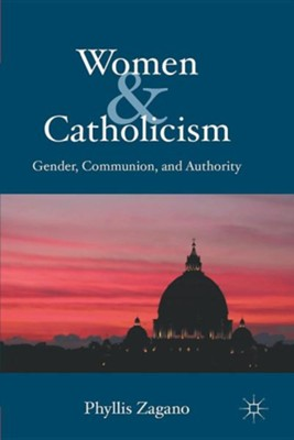 Women & Catholicism: Gender, Communion, and Authority  -     By: Phyllis Zagano