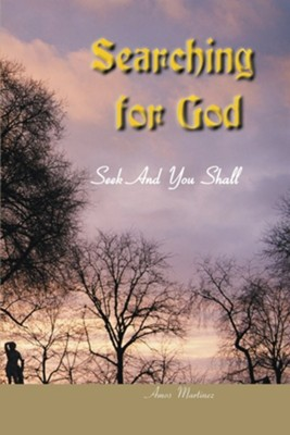 Searching for God: Seek and You Shall Find  -     By: Amos Martinez