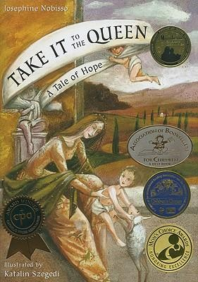 Take It to the Queen: A Tale of Hope  -     By: Josephine Nobisso     Illustrated By: Katalin Szegedi