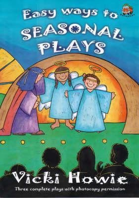 Easy Ways to Seasonal PlaysUnexpurgated Edition  -     By: Vicki Howie     Illustrated By: Sarah Laver