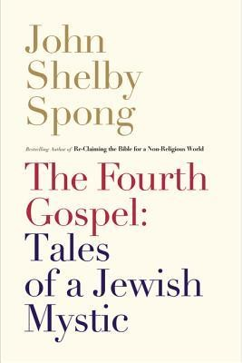The Fourth Gospel: Tales of a Jewish Mystic  -     By: John Shelby Spong