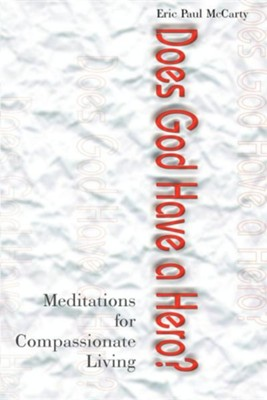 Does God Have a Hero?: Meditations for Compassionate Living  -     By: Eric P. McCarty