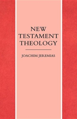 New Testament Theology  -     By: Joachim Jeremias