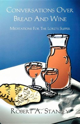 Conversations Over Bread And Wine  -     By: Robert Stanley