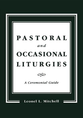 Pastoral and Occasional Liturgies: A Ceremonial Guide  -     By: Leonel L. Mitchell