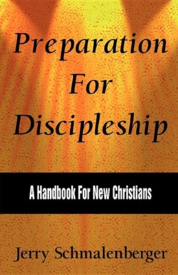 Preparation for Discipleship: A Handbook for New Christians  -     By: Jerry Schmalenberger