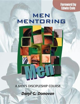 Men Mentoring Men: A Men's Discipleship Course; An Interactive One-On-One or Small Group Christian Growth Manual for Men  -     By: Daryl G. Donovan, Edwin Louis Cole