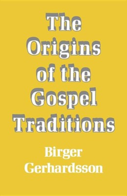 The Origins of the Gospel Traditions  -     By: Birger Gerhardson