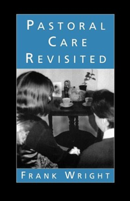 Pastoral Care Revisited  -     By: Frank Wright