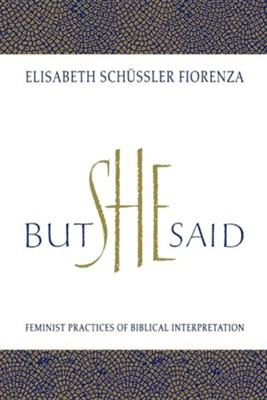 But She Said: Feminist Practices of Biblical Interpretation  -     By: Elisabeth Schussler Fiorenza, Elizabeth Schussler Fiorenza
