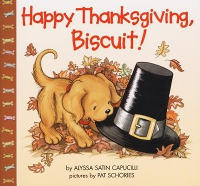 Happy Thanksgiving, Biscuit!  -     By: Alyssa Satin Capucilli     Illustrated By: Pat Schories