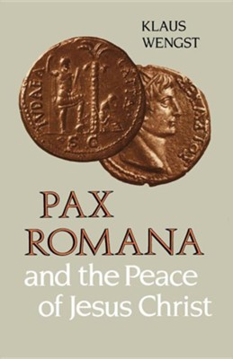 Pax Romana and the Peace of Jesus Christ  -     By: Klaus Wengst