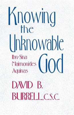 Knowing the Unknowable God: Theology  -     By: David A. Burrell C.S.C.