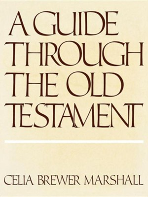 A Guide Through the Old Testament  -     By: Celia Brewer Marshall