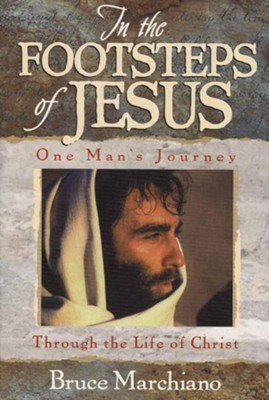 In the Footsteps of Jesus   -     By: Bruce Marchiano