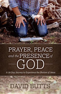 Prayer, Peace and the Presence of God: A 30-Day Journey to Experience the Shalom of Jesus  -     By: David Butts