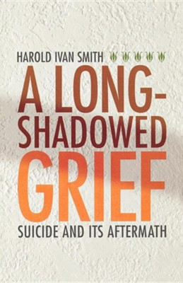A Long-Shadowed Grief: Suicide and Its Aftermath  -     By: Harold Ivan Smith