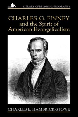 Charles G. Finney and the Spirit of American Evangelicalism   -     By: Charles Hambrick-Stowe
