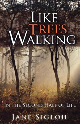 Like Trees Walking: In the Second Half of Life  -     By: Jane Sigloh