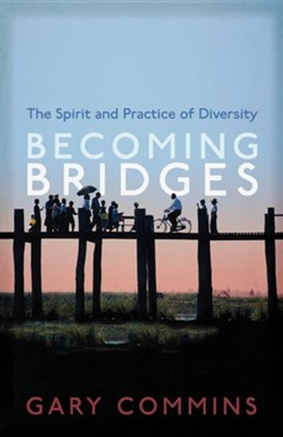 Becoming Bridges: The Spirit and Practice of Diversity  -     By: Gary Commins