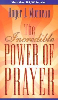 The Incredible Power of Prayer  -     By: Roger Morneau