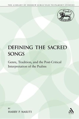 Defining the Sacred Songs: Genre, Tradition, and the Post-Critical Interpretation of the Psalms  -     By: Harry P. Nasuti