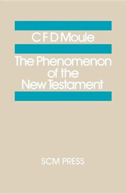 The Phenomenon of the New Testament  -     By: C.F.D. Moule
