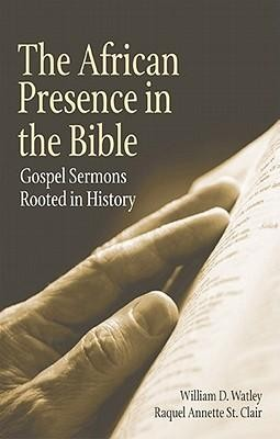 The African Presence in the Bible: Gospel Sermons Rooted in History  -     By: William D. Watley, Raquel Annette St. Clair