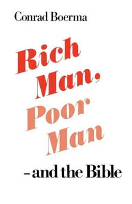 Rich Man, Poor Man - And the Bible  -     By: Conrad Boerma