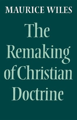 The Remaking of Christian Doctrine  -     By: Maurice Wiles
