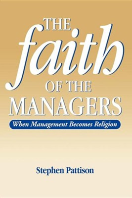 The Faith of the Managers   -     By: Stephen Pattison