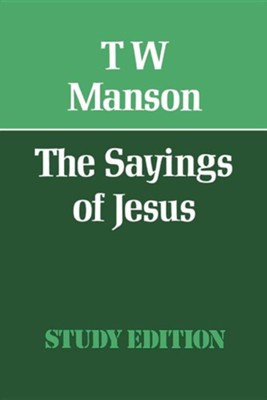 The Sayings of Jesus  -     By: T.W. Manson