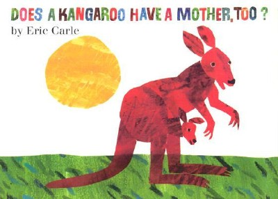 Does a Kangaroo Have a Mother, Too?  -     By: Eric Carle