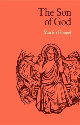The Son of God: The Origin of Christology and the History of Jewish-Hellenistic  Religion [SCM Press, 2012]  -     By: Martin Hengel