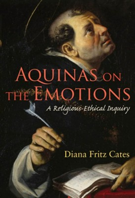 Aquinas on the Emotions: A Religious-Ethical Inquiry  -     Edited By: James F. Keenan     By: Diana Fritz Cates