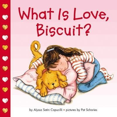 What Is Love, Biscuit?  -     By: Alyssa Satin Capucilli     Illustrated By: Pat Schories