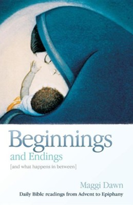 Beginnings and Endings (and What Happens in Between)  -     By: Maggi Dawn