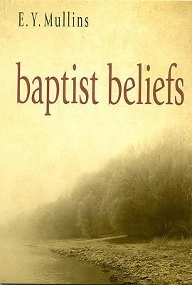 Baptist Beliefs  -     By: Edgar Young Mullins