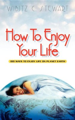 How to Enjoy Your Life  -     By: Wibitz C. Stewart