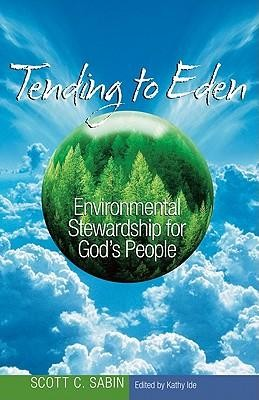 Tending to Eden: Environmental Stewardship for God's People  -     By: Scott C. Sabin